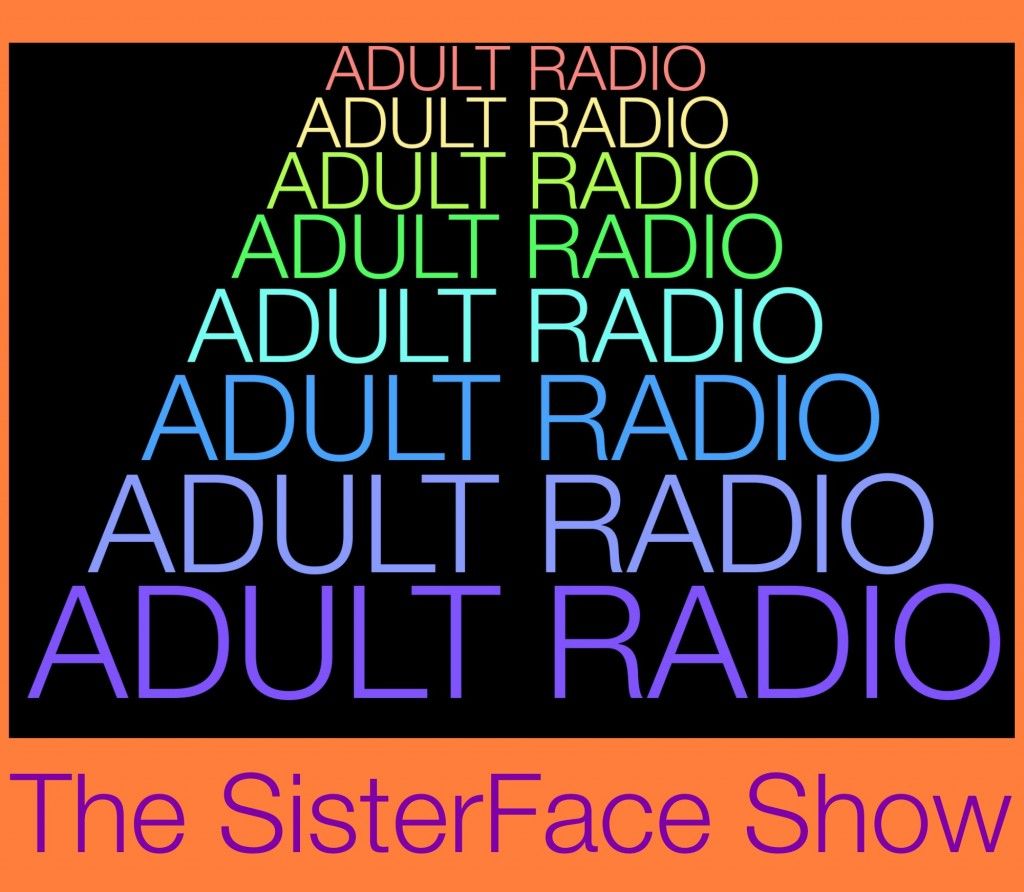 Adult Radio, The SisterFace Show